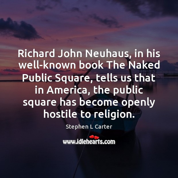 Richard John Neuhaus, in his well-known book The Naked Public Square, tells Image