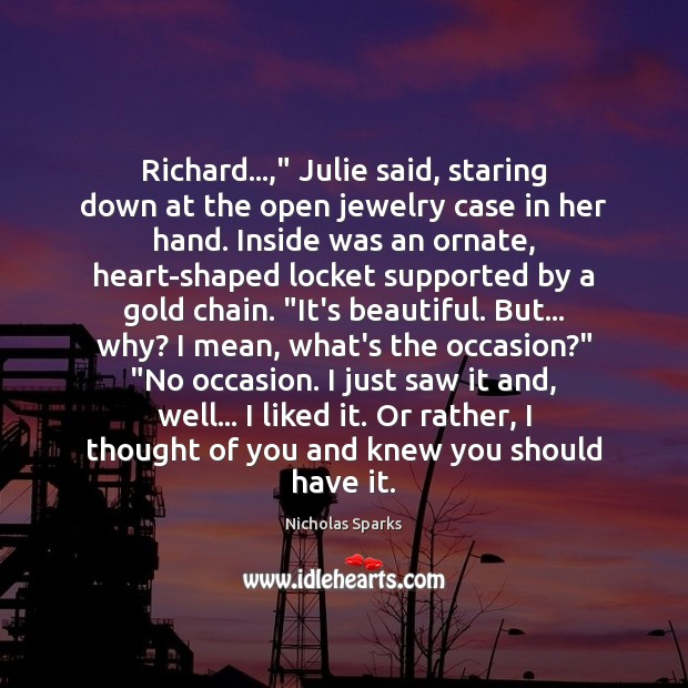 "Image, Richard…,"" Julie said, staring down at the open jewelry case in her"