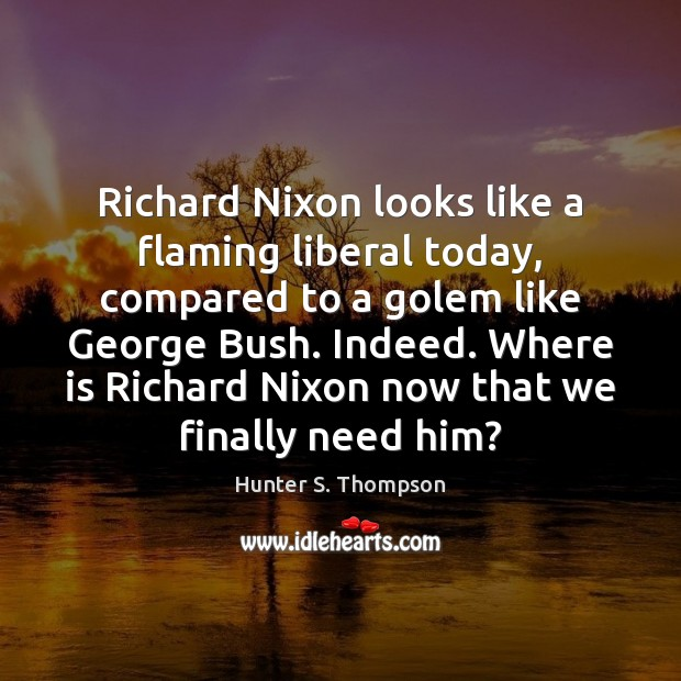 Image, Richard Nixon looks like a flaming liberal today, compared to a golem