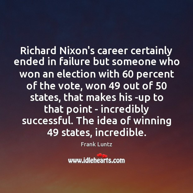 Richard Nixon's career certainly ended in failure but someone who won an Image