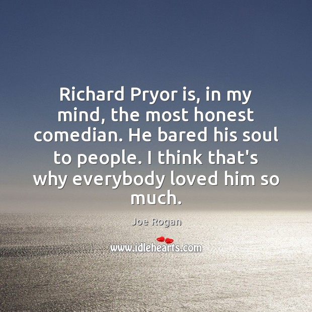 Joe Rogan Picture Quote image saying: Richard Pryor is, in my mind, the most honest comedian. He bared