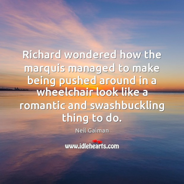 Richard wondered how the marquis managed to make being pushed around in Image