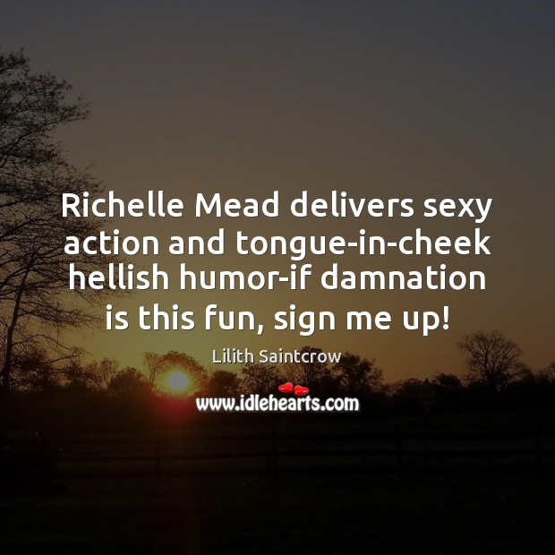 Richelle Mead delivers sexy action and tongue-in-cheek hellish humor-if damnation is this Lilith Saintcrow Picture Quote
