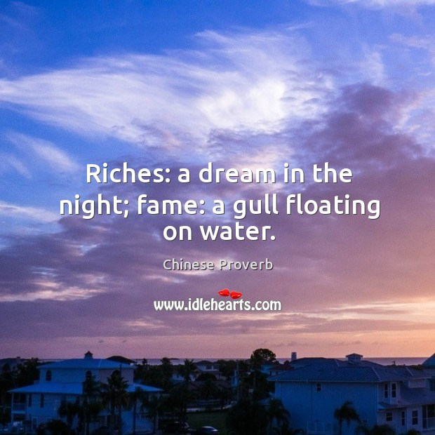 Image, Riches: a dream in the night; fame: a gull floating on water.