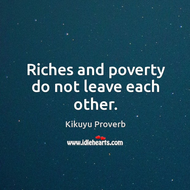Riches and poverty do not leave each other. Image