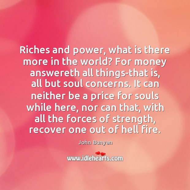 Riches and power, what is there more in the world? For money Image