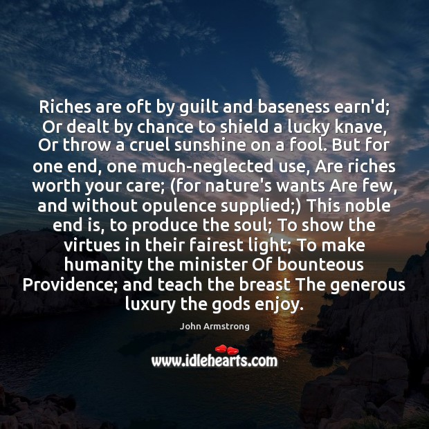 Image, Riches are oft by guilt and baseness earn'd; Or dealt by chance