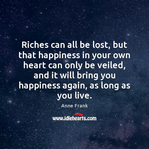 Image, Riches can all be lost, but that happiness in your own heart