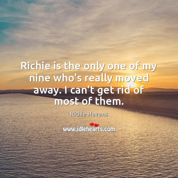 Richie is the only one of my nine who's really moved away. Richie Havens Picture Quote