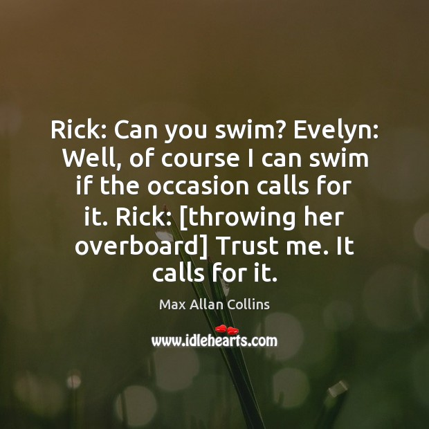 Rick: Can you swim? Evelyn: Well, of course I can swim if Image