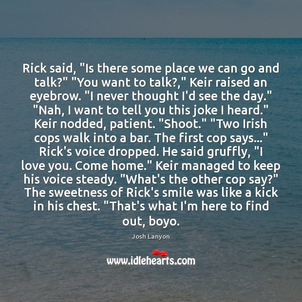 """Rick said, """"Is there some place we can go and talk?"""" """"You Image"""