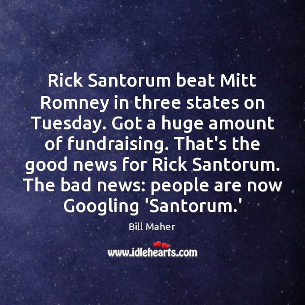 Rick Santorum beat Mitt Romney in three states on Tuesday. Got a Image