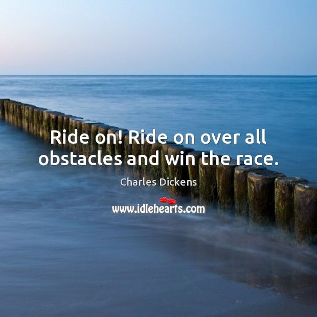 Image, Ride on! Ride on over all obstacles and win the race.