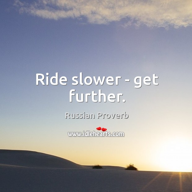 Image, Ride slower – get further.