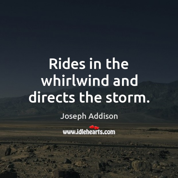 Rides in the whirlwind and directs the storm. Image