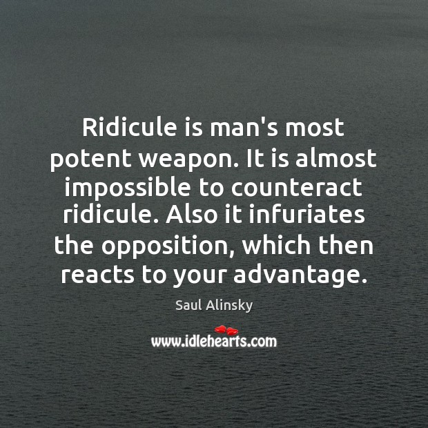 Ridicule is man's most potent weapon. It is almost impossible to counteract Saul Alinsky Picture Quote
