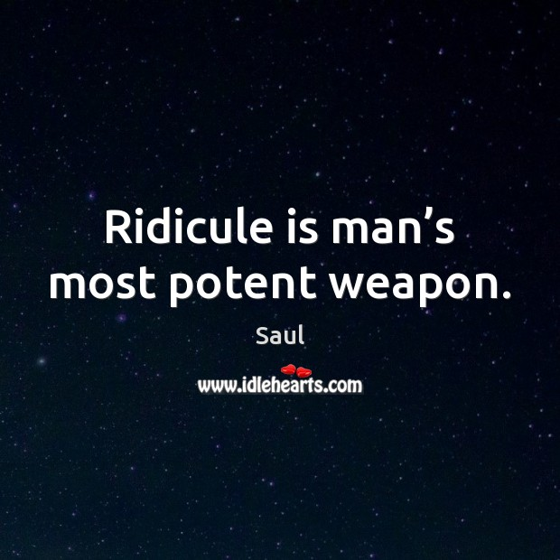 Ridicule is man's most potent weapon. Image