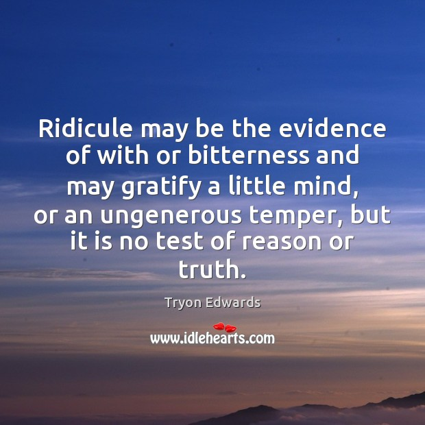 Ridicule may be the evidence of with or bitterness and may gratify Tryon Edwards Picture Quote