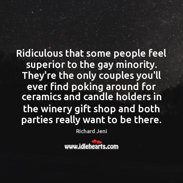 Ridiculous that some people feel superior to the gay minority. They're the Image