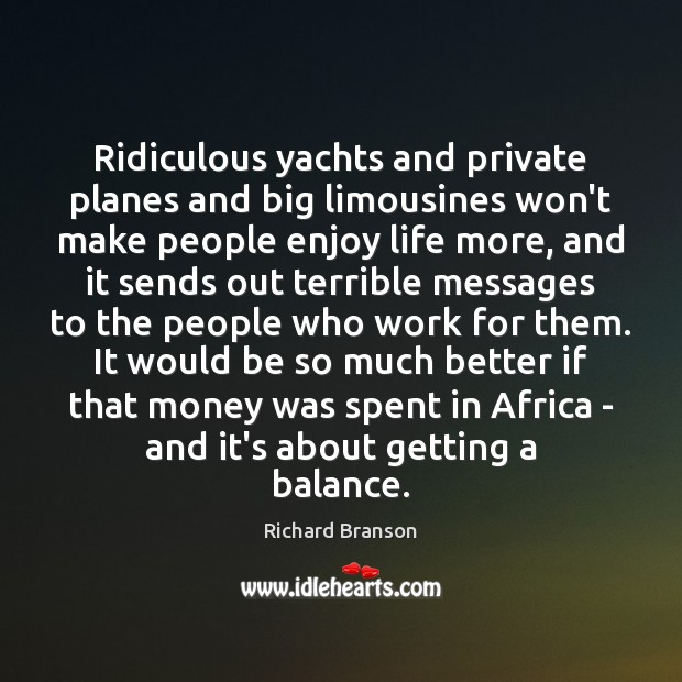 Image, Ridiculous yachts and private planes and big limousines won't make people enjoy