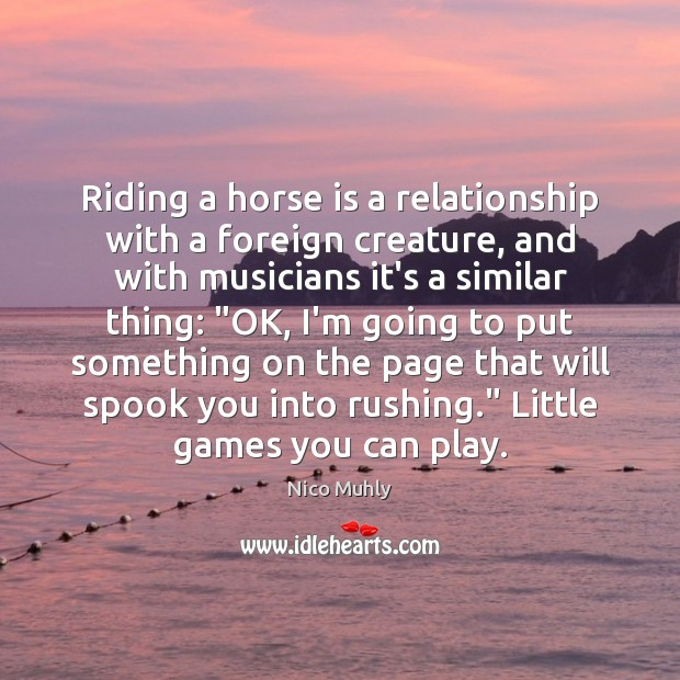 Riding a horse is a relationship with a foreign creature, and with Image