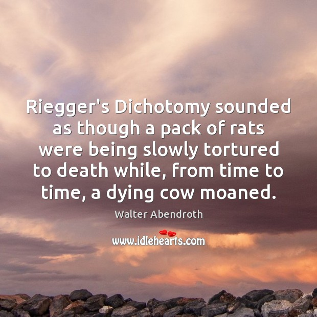 Riegger's Dichotomy sounded as though a pack of rats were being slowly Image