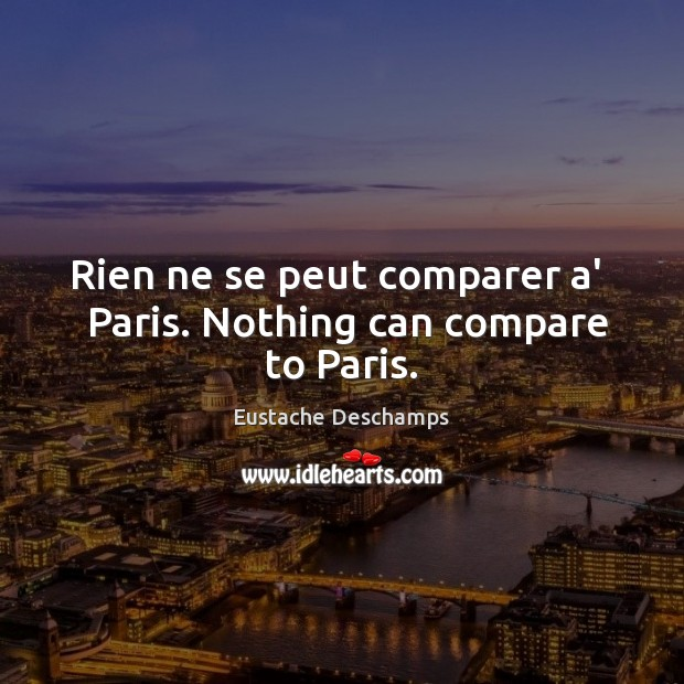 Rien ne se peut comparer a'   Paris. Nothing can compare to Paris. Compare Quotes Image