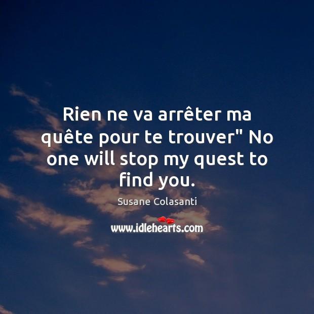 "Susane Colasanti Picture Quote image saying: Rien ne va arrêter ma quête pour te trouver"" No one will stop my quest to find you."
