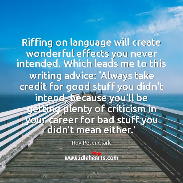 Image, Riffing on language will create wonderful effects you never intended. Which leads