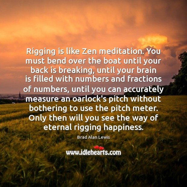 Image, Rigging is like Zen meditation. You must bend over the boat until