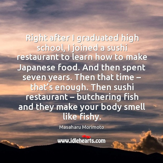 Right after I graduated high school, I joined a sushi restaurant to learn how to make japanese food. Image