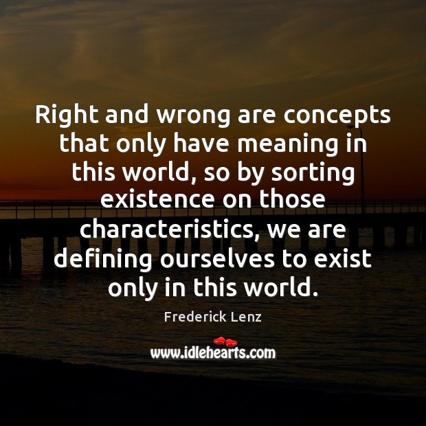 Right and wrong are concepts that only have meaning in this world, Image