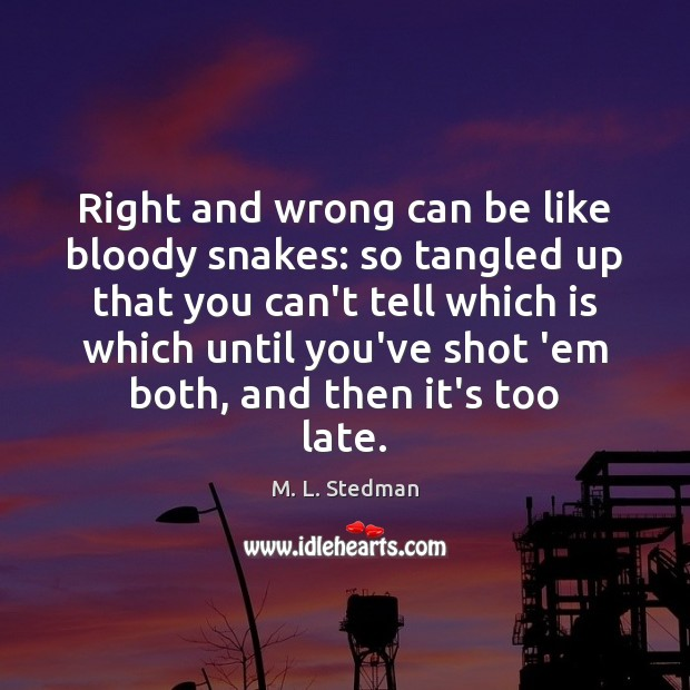 Image, Right and wrong can be like bloody snakes: so tangled up that