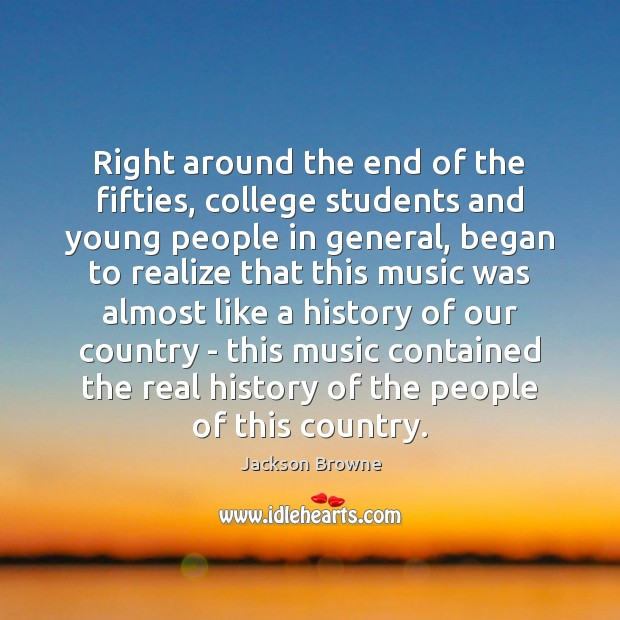 Right around the end of the fifties, college students and young people Jackson Browne Picture Quote