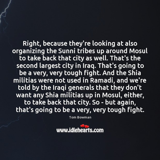 Right, because they're looking at also organizing the Sunni tribes up around Image