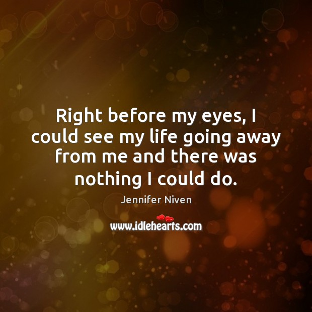 Right before my eyes, I could see my life going away from Jennifer Niven Picture Quote