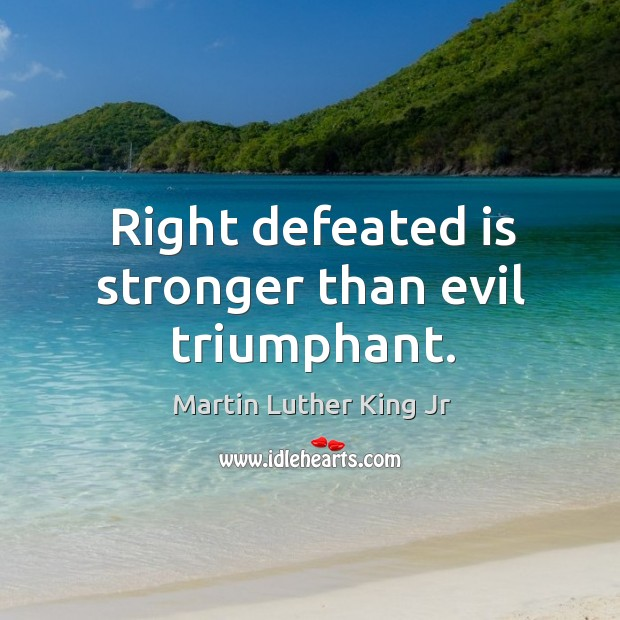 Right defeated is stronger than evil triumphant. Image