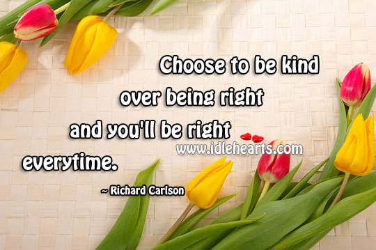 Choose To Be Kind Over Being Right