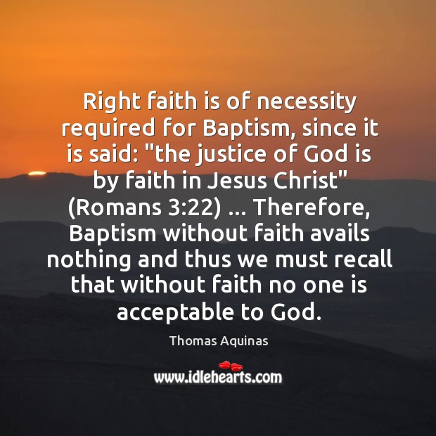 "Right faith is of necessity required for Baptism, since it is said: "" Image"