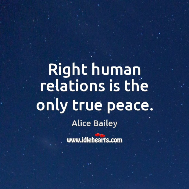 Image, Right human relations is the only true peace.