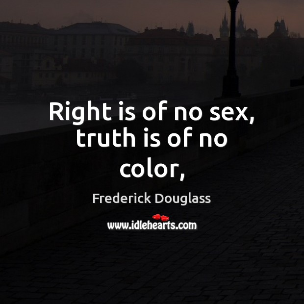 Image, Right is of no sex, truth is of no color,