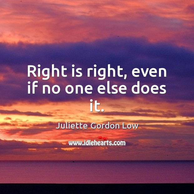 Right is right, even if no one else does it. Image