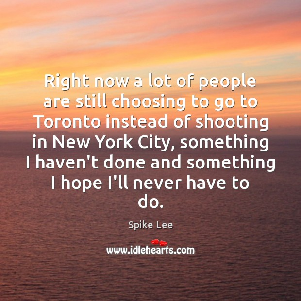 Right now a lot of people are still choosing to go to Spike Lee Picture Quote