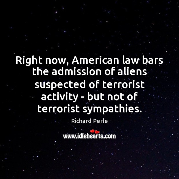 Image, Right now, American law bars the admission of aliens suspected of terrorist