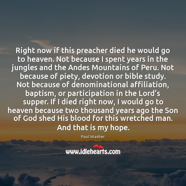 Right now if this preacher died he would go to heaven. Not Paul Washer Picture Quote
