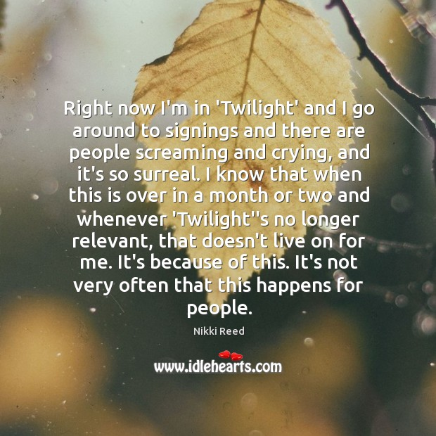 Right now I'm in 'Twilight' and I go around to signings and Image