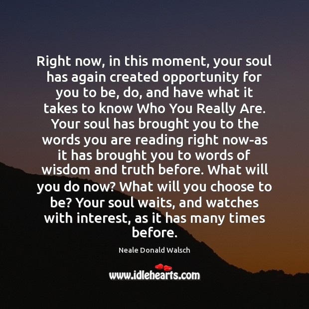 Image, Right now, in this moment, your soul has again created opportunity for