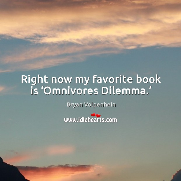 Image, Right now my favorite book is 'omnivores dilemma.'