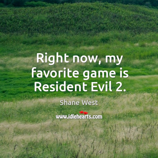 Right now, my favorite game is resident evil 2. Image