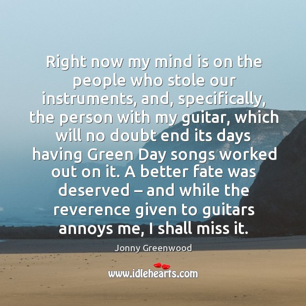 Right now my mind is on the people who stole our instruments, and, specifically Jonny Greenwood Picture Quote